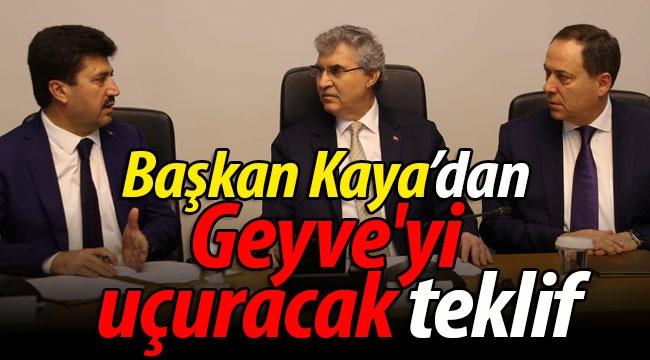 Başkan Kaya'dan Geyve'yi uçuracak teklif