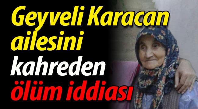 Karacan ailesini kahreden ölüm iddiası