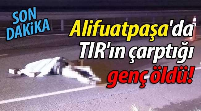 Alifuatpaşa'da TIR'ın çarptığı genç öldü!