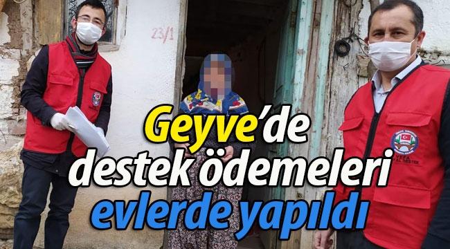 Geyve'de destek ödemeleri evlerde yapıldı