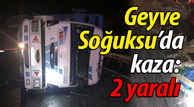 Geyve Soğuksu'da kamyon devrildi: 2 yaralı