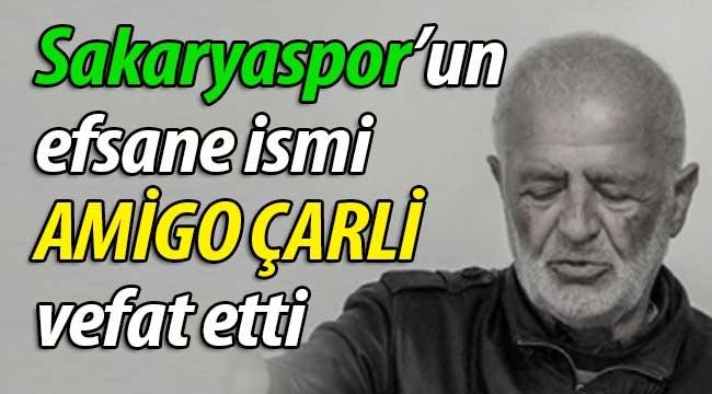 Sakaryaspor'un efsanesi AMİGO ÇARLİ vefat etti
