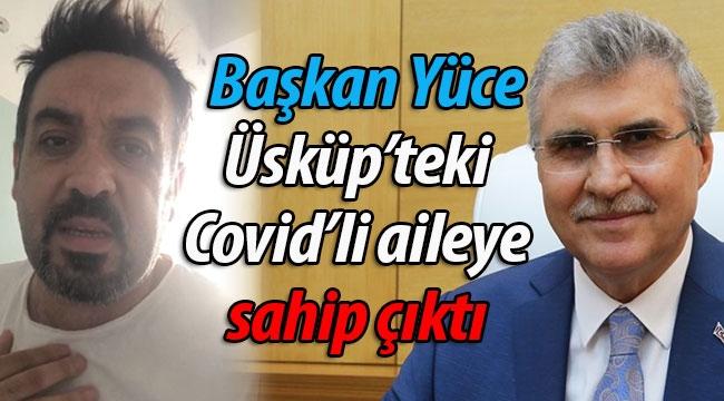 Başkan Yüce, Üsküp'teki Covid'li aileye sahip çıktı