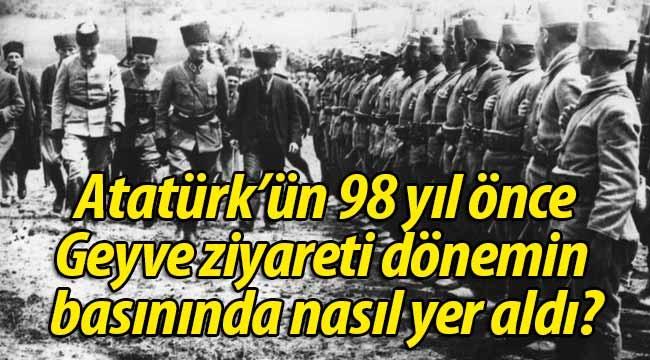 Atatürk'ün Geyve'ye gelişleri o dönemin gazetelerinde nasıl yer aldı?