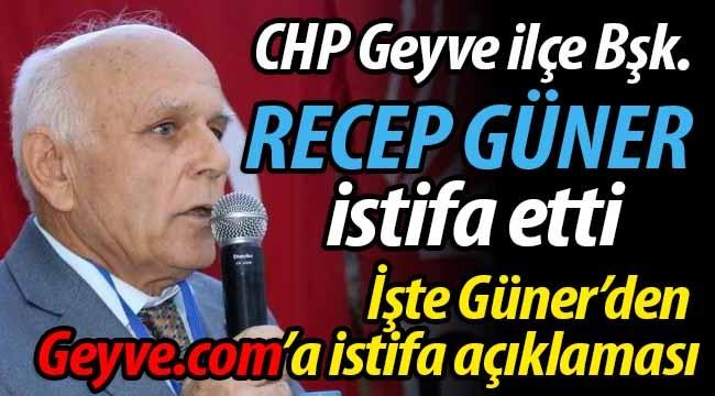 CHP Geyve ilçe Başkanı Recep Güner istifa etti