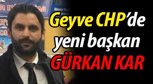 Geyve CHP'de yeni başkan Gürkan Kar!