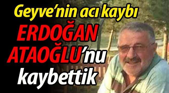 Geyve'nin acı kaybı. Erdoğan Ataoğlu'nu kaybettik