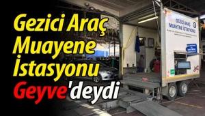 Gezici Araç Muayene İstasyonu Geyve'deydi