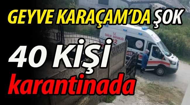 Geyve Karaçam'da ŞOK! 40 kişi karantinada