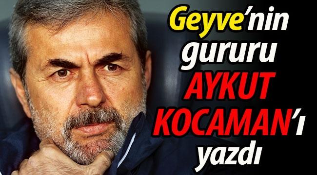 Geyve'nin gururu Aykut Kocaman'ı yazdı