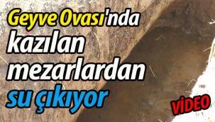 Geyve Ovası'nda kazılan mezarlardan su çıkıyor