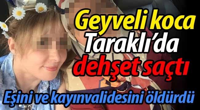 Geyveli koca Taraklı'da dehşet saçtı: 2 ölü