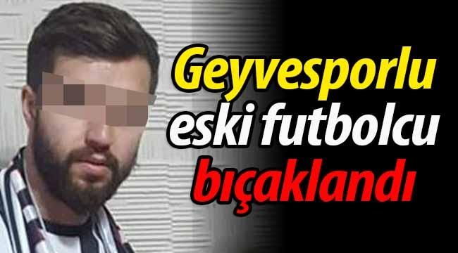 Geyvespor'un eski futbolcusu bıçaklandı!