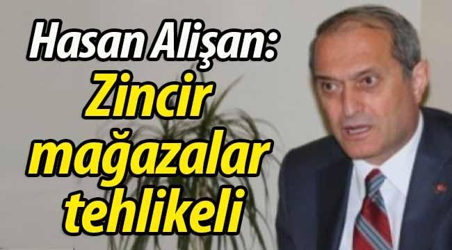 Hasan Alişan: Zincir mağazalar tehlikeli, yerel esnafa gel