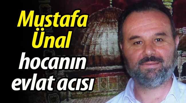 Mustafa Ünal hocanın evlat acısı!