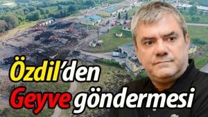 Özdil, Hendek'teki patlamayla, Geyve'deki kazaya gönderme yaptı