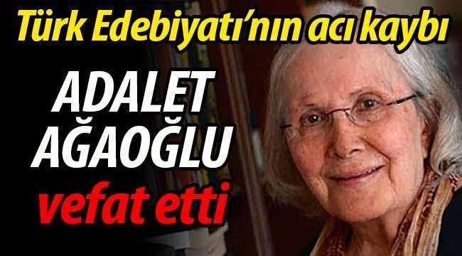 Türk Edebiyatı'nın acı kaybı: Adalet Ağaoğlu yaşamını yitirdi.