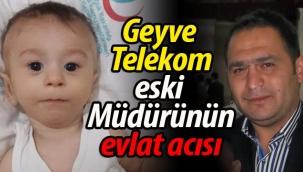 Geyve Telekom eski Müdürü'nün evlat acısı