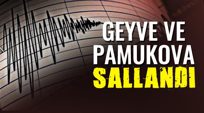 Geyve ve Pamukova'yı sallayan deprem
