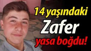 14 yaşındaki Zafer yasa boğdu!