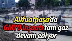 Alifuatpaşa'da GMYO inşaatı tam gaz devam ediyor!