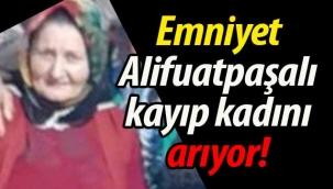 Geyve Emniyeti, Alifuatpaşalı kayıp kadını arıyor!