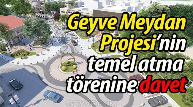 Geyve Meydan Projesi'nin temel atma törenine davet!