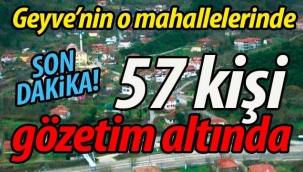 Geyve'nin o mahallelerinde 57 kişi gözetim altında