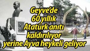 Geyve'de 60 yıllık Atatürk anıtı kaldırılıyor yerine Ayva heykeli geliyor