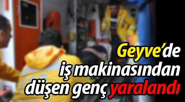 Geyve'de iş makinasından düşen genç yaralandı