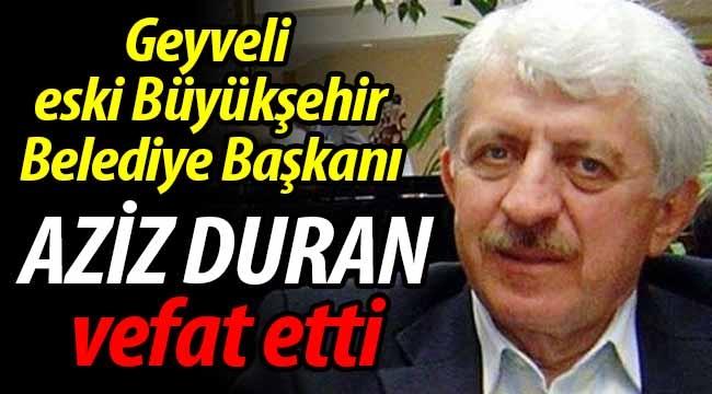 Aziz Duran vefat etti!