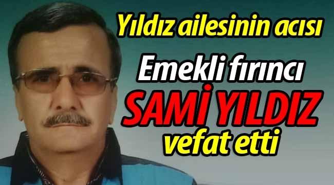Emekli fırıncı Sami Yıldız vefat etti
