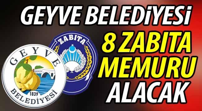 Geyve Belediyesi 8 Zabıta memuru alacak!