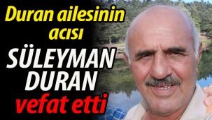 Duran ailesinin acısı: Süleyman Duran vefat etti