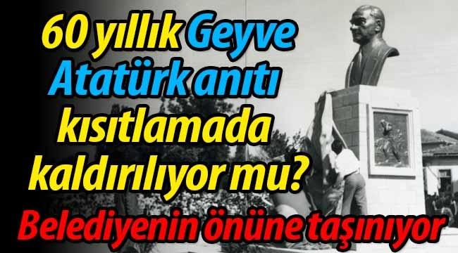 Geyve'de 60 yıllık Atatürk anıtı kısıtlamada kaldırılıyor mu?