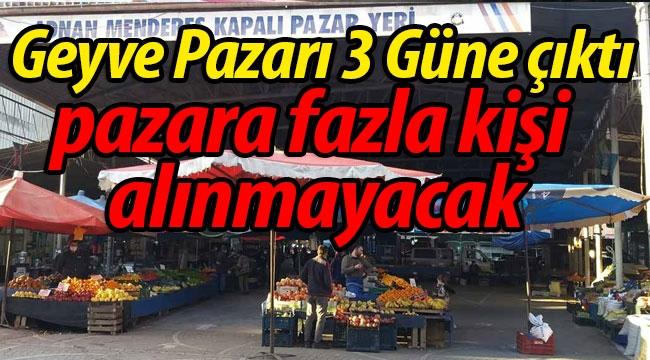 Geyve Pazarı 3 güne çıktı, pazara fazla vatandaş alınmayacak