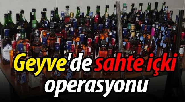 Geyve'de sahte içki operasyonu!