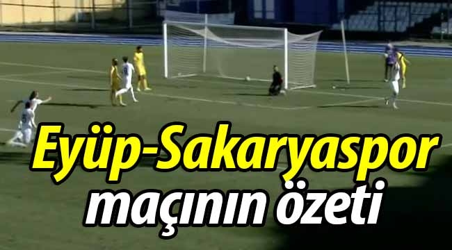 İşte Eyüpspor-Sakaryaspor maçının golleri