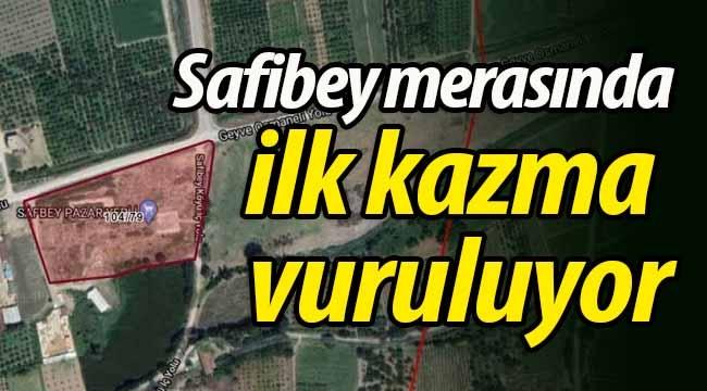 Safibey merasında ilk kazma vuruluyor
