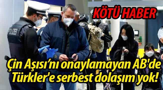 Çin Aşısı olan Türkler'e AB'de serbest dolaşım yok!