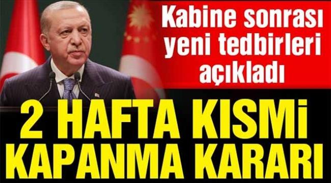 """Erdoğan: """"Kısmi kapanma uygulamasına geçiyoruz"""""""