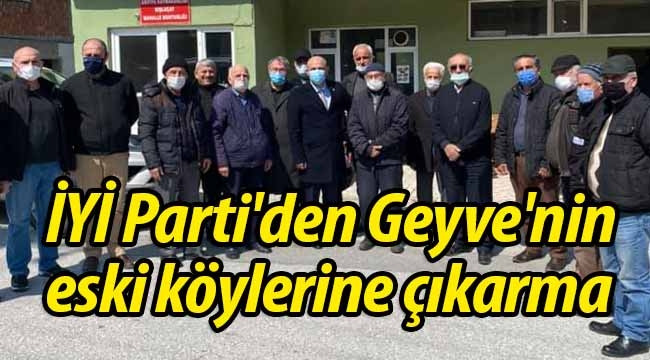 İYİ Parti'den Geyve'nin eski köylerine çıkarma!