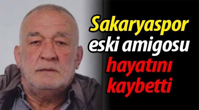 Sakaryaspor'un eski amigosu hayatını kaybetti