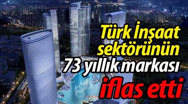 Türk İnşaat sektörünün markası iflas etti