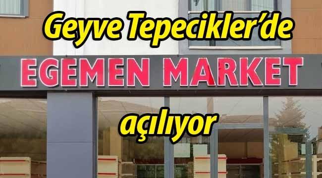 Geyve'de Egemen Market açılıyor