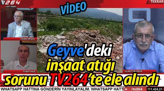 Geyve'deki inşaat atığı sorunu TV 264'te ele alındı