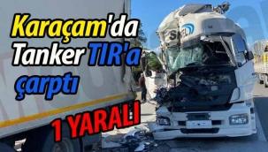 Karaçam'da Tanker TIR'a arkadan çarptı: 1 yaralı