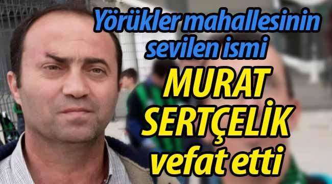 Murat Sertçelik hayatını kaybetti
