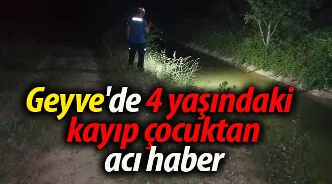 Geyve'de 4 yaşındaki kayıp çocuktan acı haber!