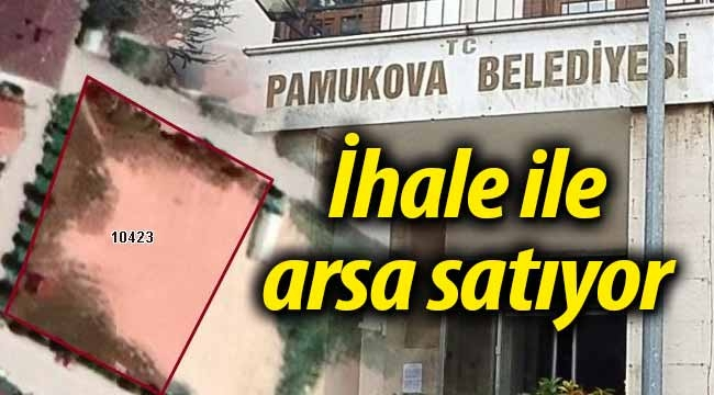 Pamukova Belediyesi ihaleyle arsa satıyor!